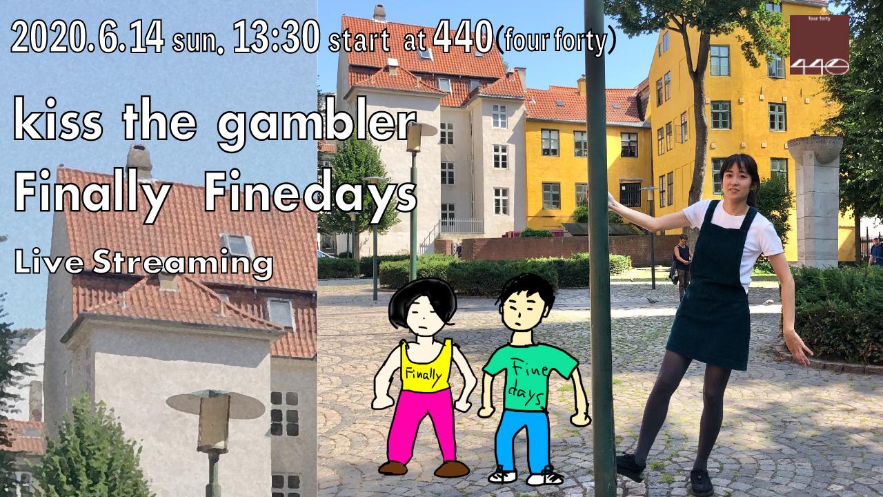 【無観客ライブ配信】kiss the gambler × Finally Finedays at 下北沢440(four forty)